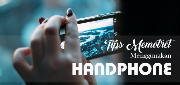 9 Cara Belajar Fotografi Hp dengan Mudah