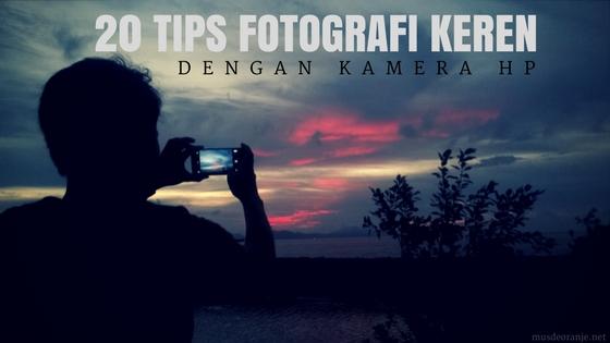 Tips Fotografi Kamera HP untuk Hasil Foto Mengagumkan